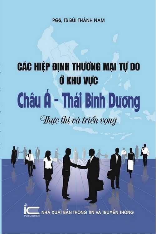 Các hiệp định thương mại tự do ở khu vực Châu Á - Thái Bình Dương: Thực thi và triển vọng