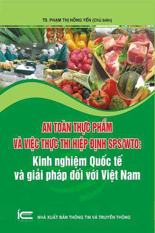 An toàn thực phẩm và việc thực thi hiệp định SPS/WTO: Kinh nghiệm Quốc tế và giải pháp đối với Việt Nam
