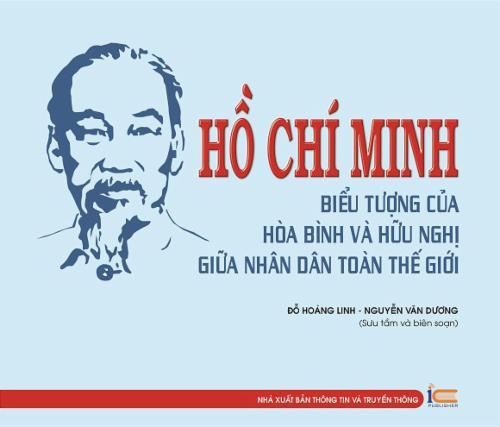 Hồ Chí Minh - Biểu tượng của hòa bình và hữu nghị giữa nhân dân trên toàn thế giới
